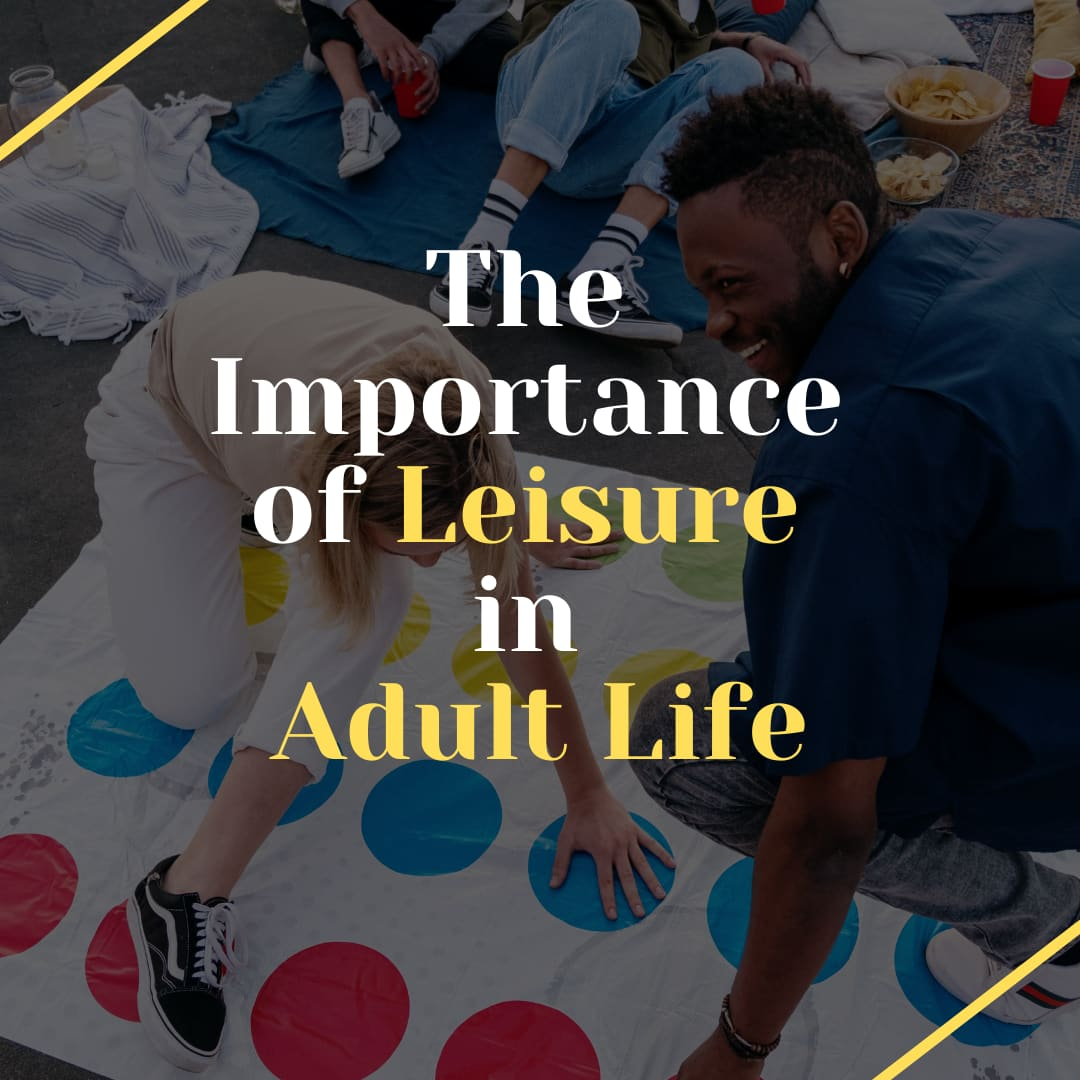 The Importance of Leisure in Adult Life